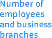 Number of employees and business branches